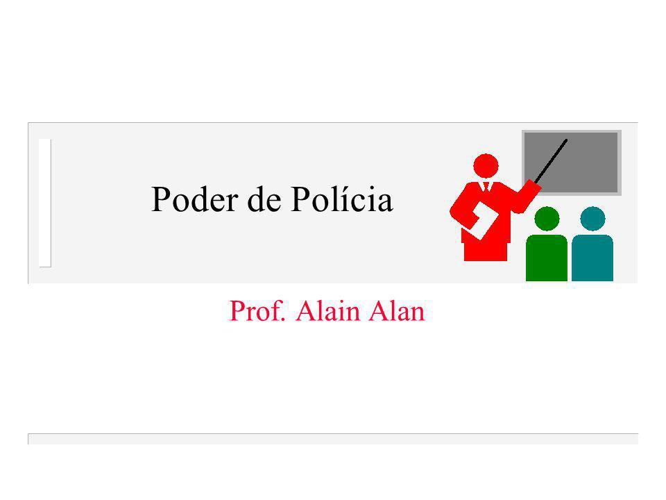 Poder de Polícia Prof. Alain Alan