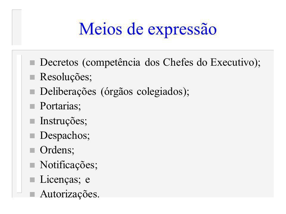 Meios de expressão Decretos (competência dos Chefes do Executivo);