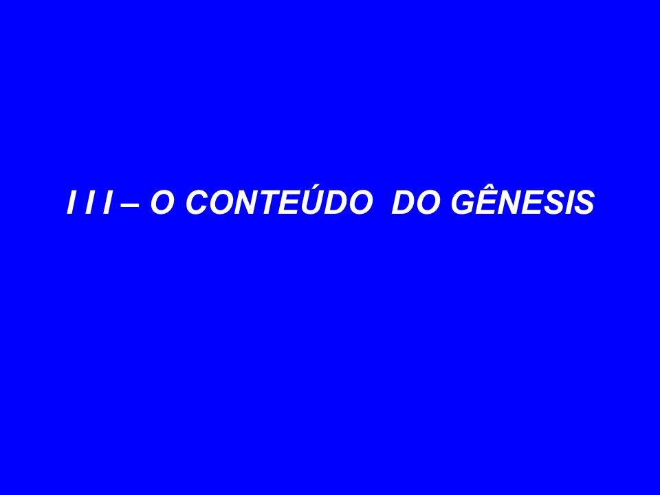 I I I – O CONTEÚDO DO GÊNESIS