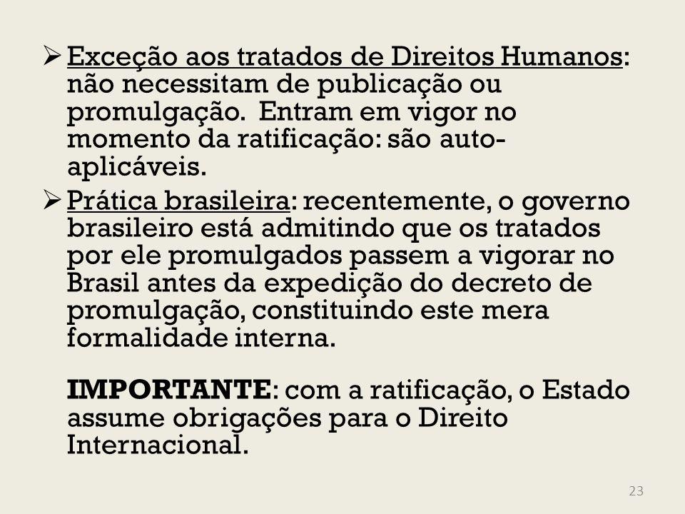 Exceção aos tratados de Direitos Humanos: não necessitam de publicação ou promulgação. Entram em vigor no momento da ratificação: são auto-aplicáveis.