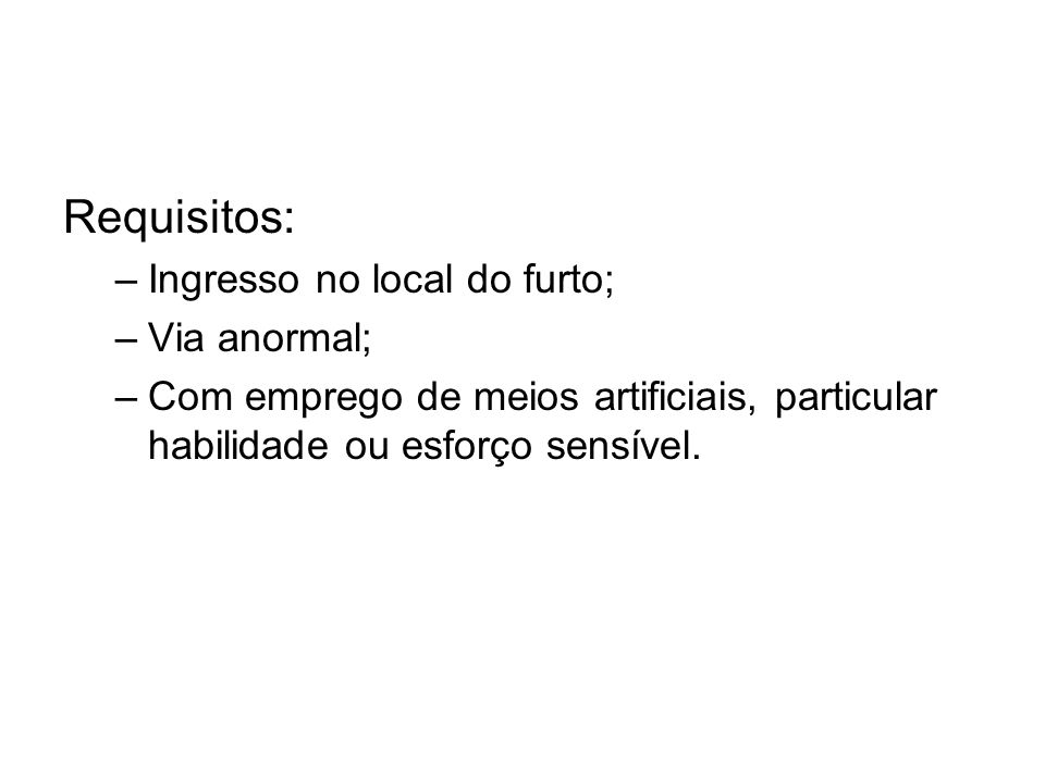 Requisitos: Ingresso no local do furto; Via anormal;