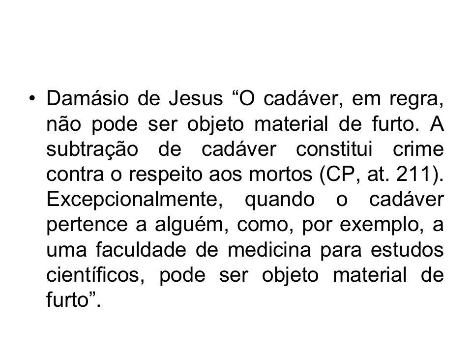 Damásio de Jesus O cadáver, em regra, não pode ser objeto material de furto.