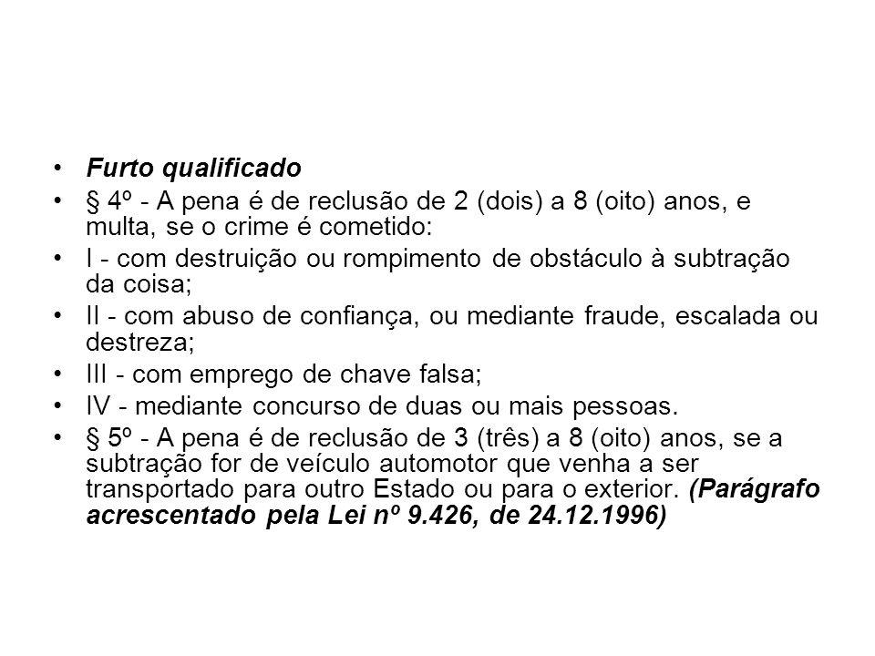 Furto qualificado § 4º - A pena é de reclusão de 2 (dois) a 8 (oito) anos, e multa, se o crime é cometido:
