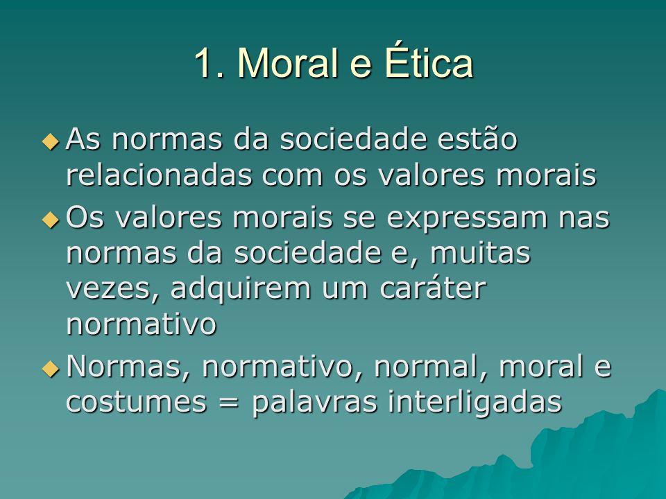 1. Moral e Ética As normas da sociedade estão relacionadas com os valores morais.