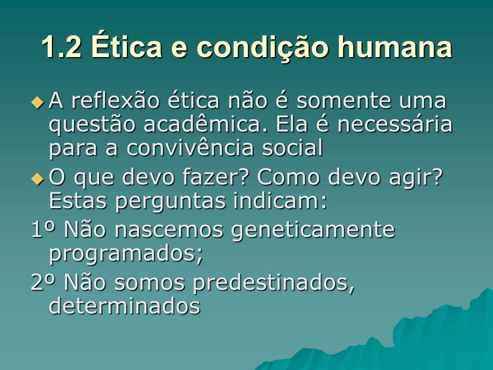 1.2 Ética e condição humana