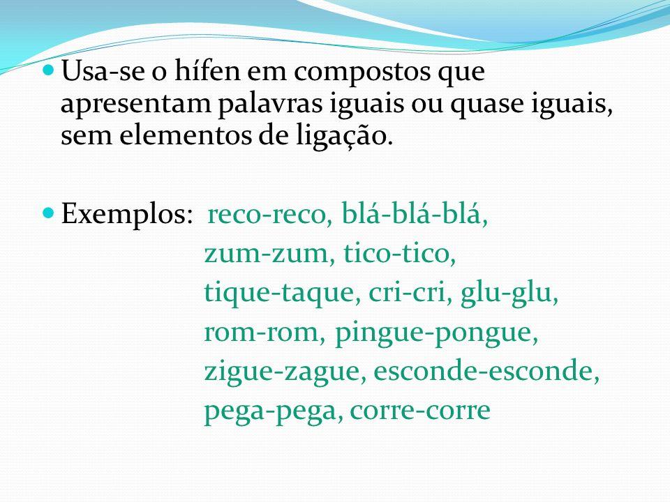 Usa-se o hífen em compostos que apresentam palavras iguais ou quase iguais, sem elementos de ligação.