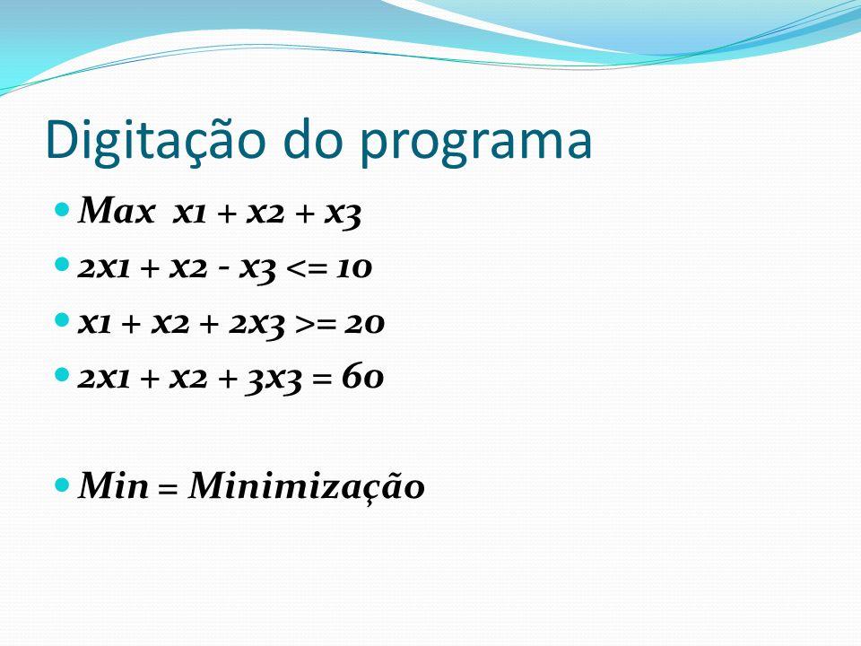 Digitação do programa Max x1 + x2 + x3 2x1 + x2 - x3 <= 10