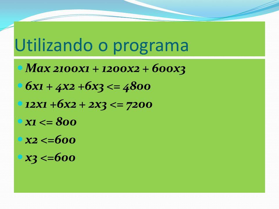 Utilizando o programa Max 2100x1 + 1200x2 + 600x3