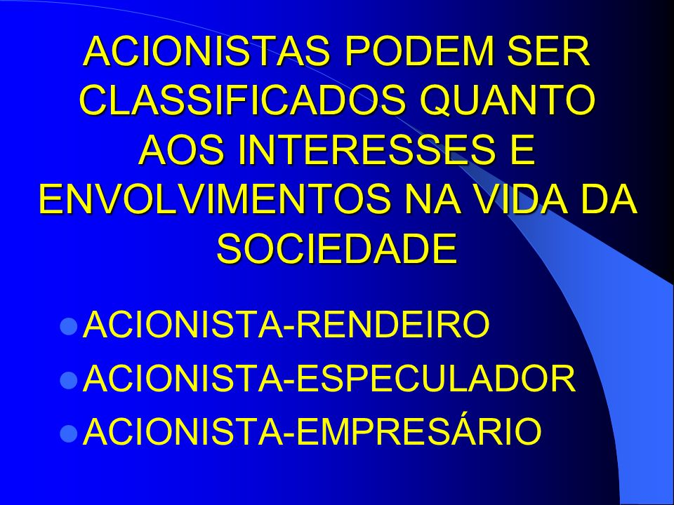 ACIONISTAS PODEM SER CLASSIFICADOS QUANTO AOS INTERESSES E ENVOLVIMENTOS NA VIDA DA SOCIEDADE