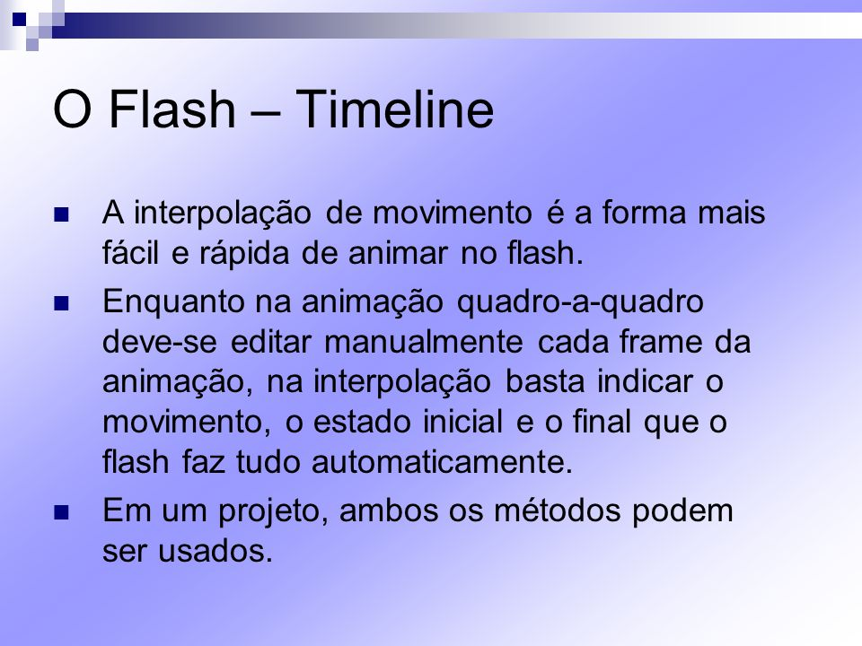 O Flash – Timeline A interpolação de movimento é a forma mais fácil e rápida de animar no flash.