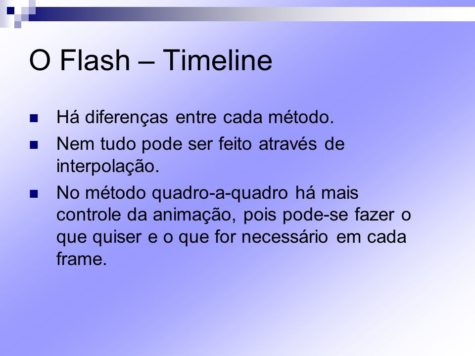 O Flash – Timeline Há diferenças entre cada método.