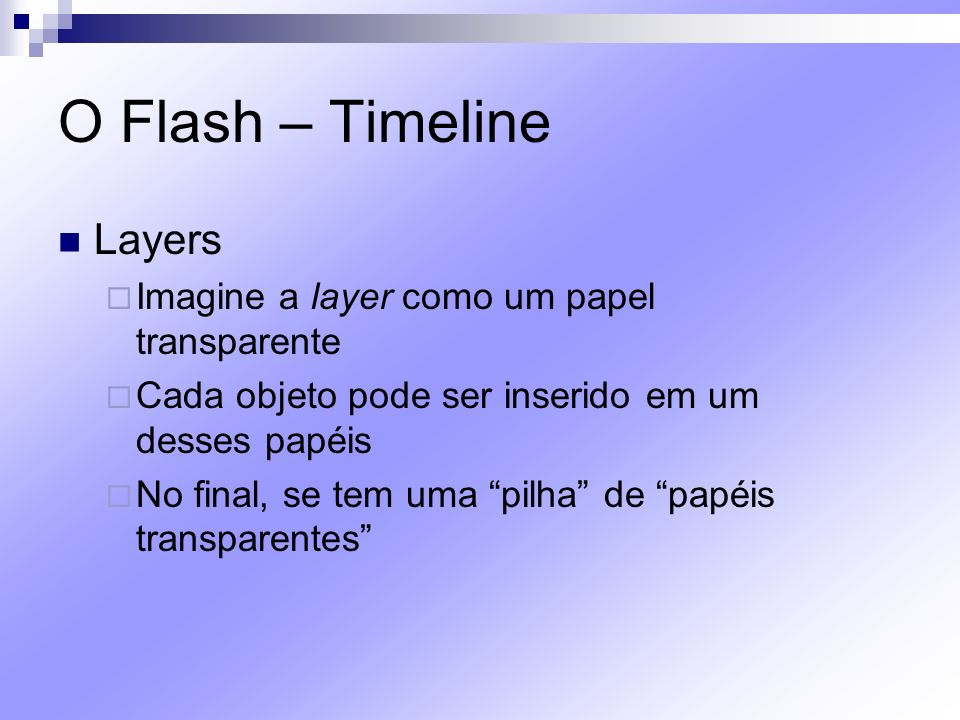 O Flash – Timeline Layers Imagine a layer como um papel transparente