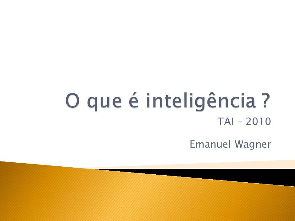 O que é inteligência TAI – 2010 Emanuel Wagner