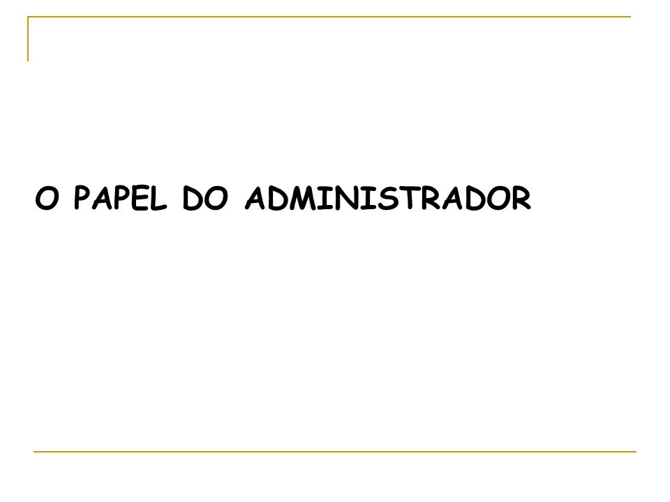 O PAPEL DO ADMINISTRADOR