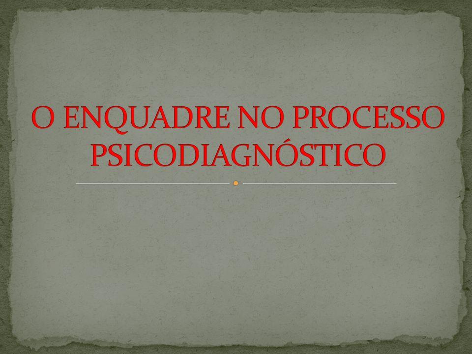 O ENQUADRE NO PROCESSO PSICODIAGNÓSTICO