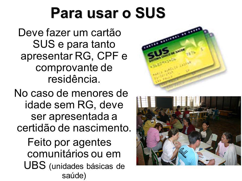 Feito por agentes comunitários ou em UBS (unidades básicas de saúde)