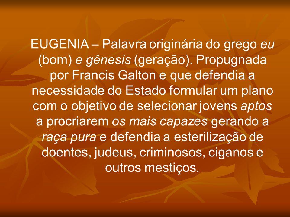 EUGENIA – Palavra originária do grego eu (bom) e gênesis (geração)