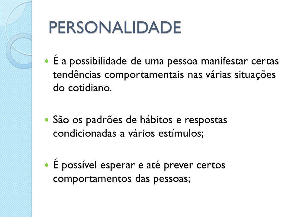 PERSONALIDADEÉ a possibilidade de uma pessoa manifestar certas tendências comportamentais nas várias situações do cotidiano.