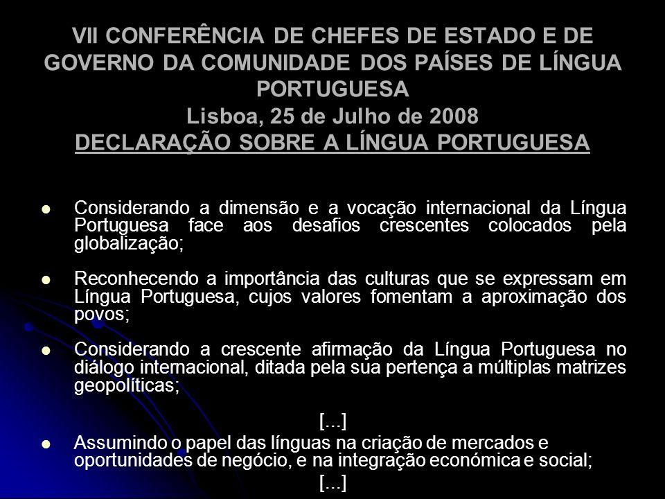 VII CONFERÊNCIA DE CHEFES DE ESTADO E DE GOVERNO DA COMUNIDADE DOS PAÍSES DE LÍNGUA PORTUGUESA Lisboa, 25 de Julho de 2008 DECLARAÇÃO SOBRE A LÍNGUA PORTUGUESA
