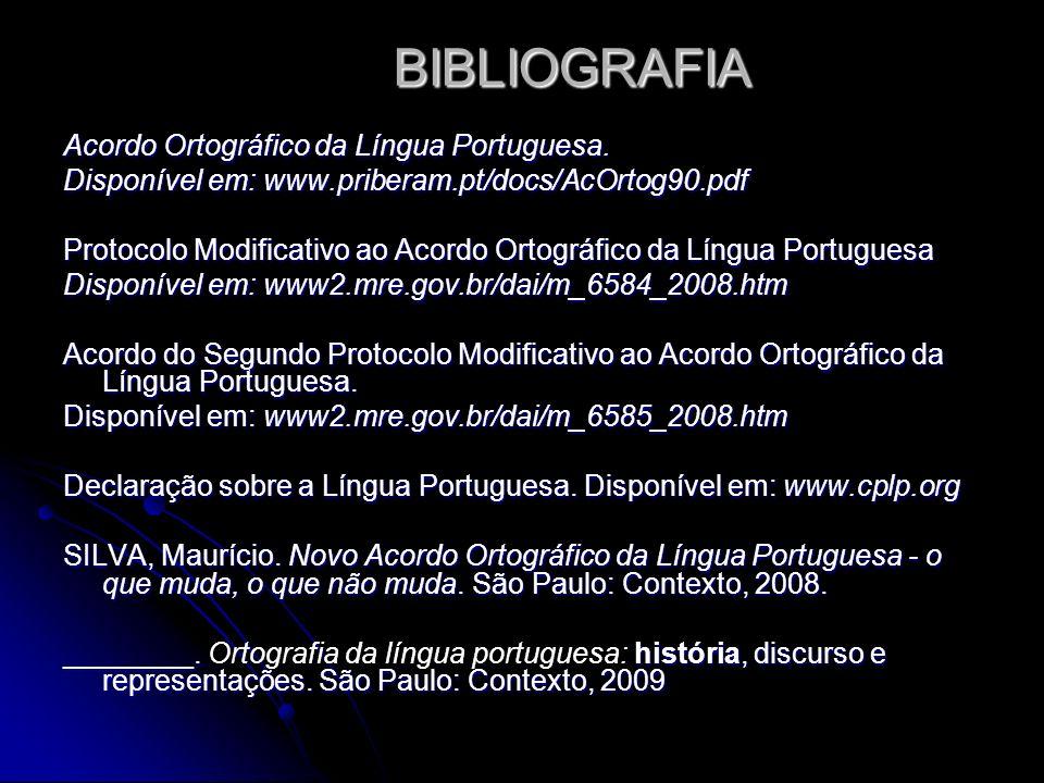BIBLIOGRAFIA Acordo Ortográfico da Língua Portuguesa.