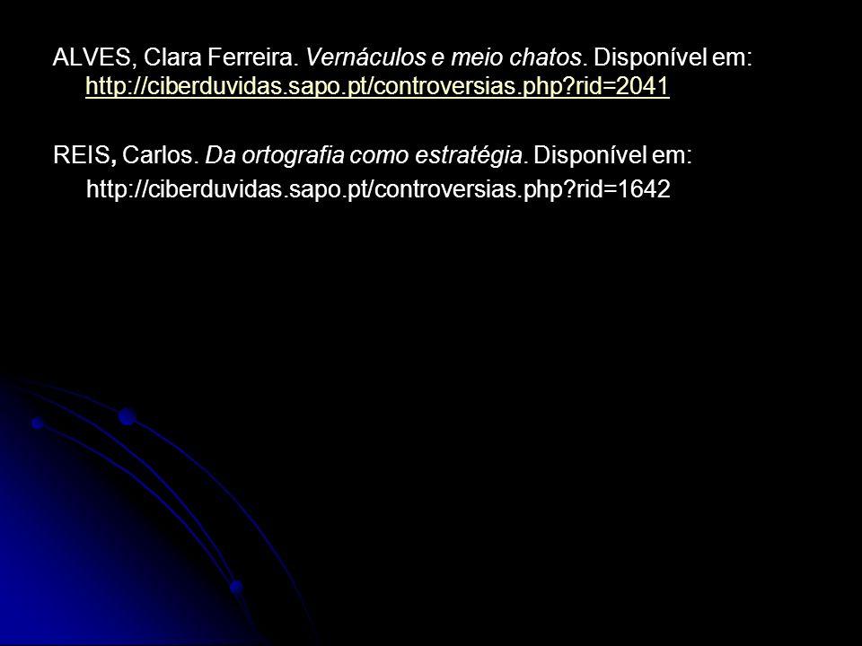 ALVES, Clara Ferreira. Vernáculos e meio chatos