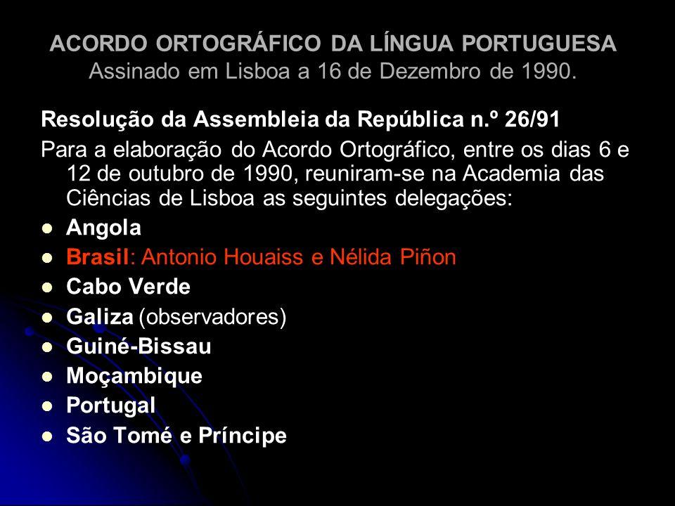 ACORDO ORTOGRÁFICO DA LÍNGUA PORTUGUESA Assinado em Lisboa a 16 de Dezembro de 1990.
