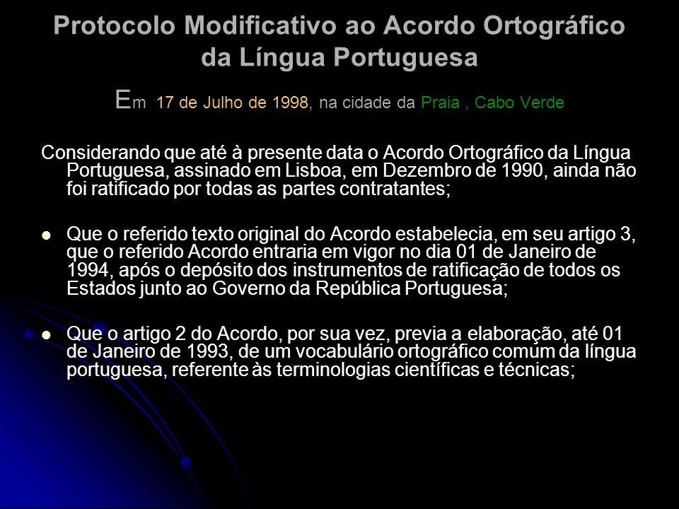 Protocolo Modificativo ao Acordo Ortográfico da Língua Portuguesa Em 17 de Julho de 1998, na cidade da Praia , Cabo Verde