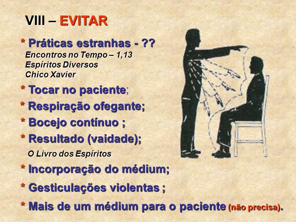 VIII – EVITAR * Práticas estranhas - * Tocar no paciente;