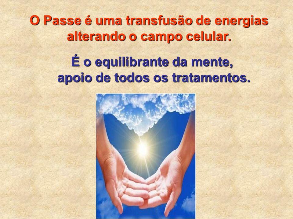 O Passe é uma transfusão de energias alterando o campo celular.