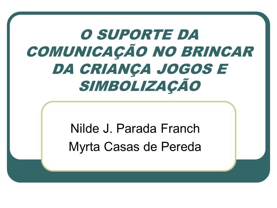 O SUPORTE DA COMUNICAÇÃO NO BRINCAR DA CRIANÇA JOGOS E SIMBOLIZAÇÃO