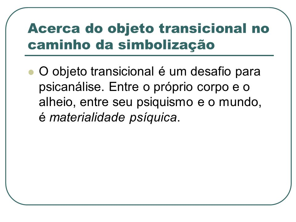 Acerca do objeto transicional no caminho da simbolização