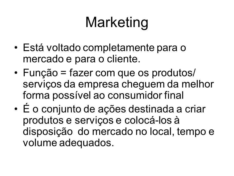 Marketing Está voltado completamente para o mercado e para o cliente.