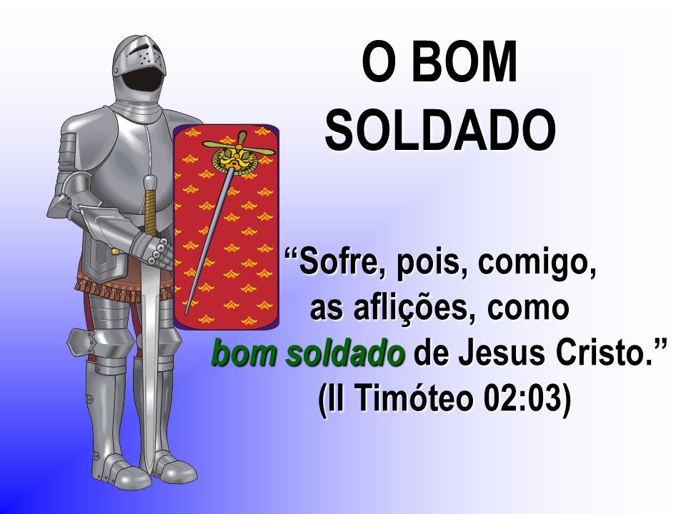 bom soldado de Jesus Cristo.