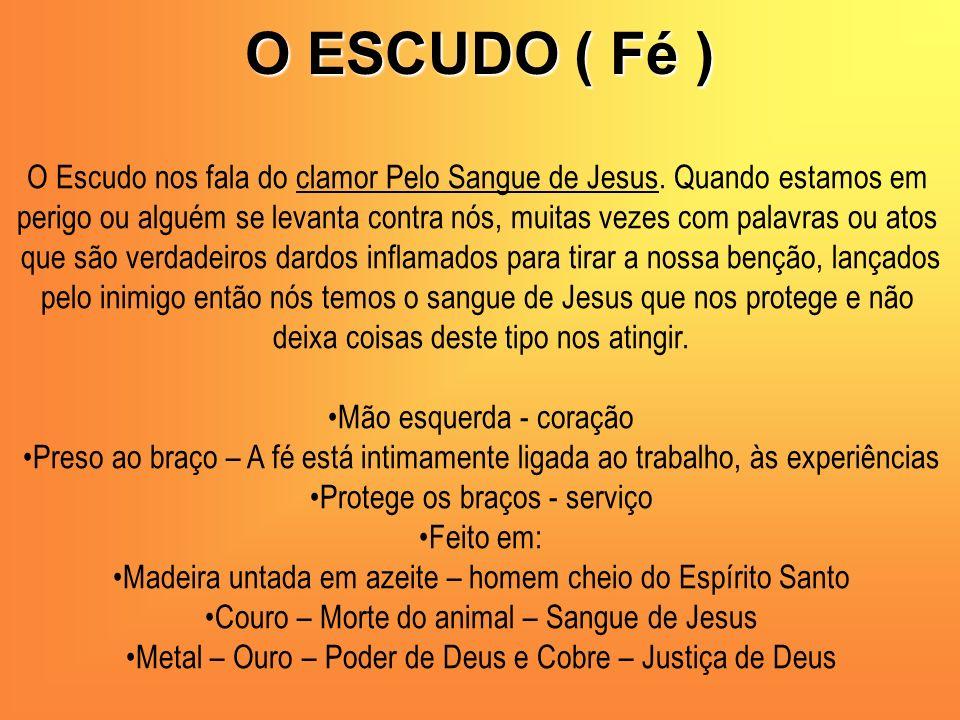 O ESCUDO ( Fé ) O Escudo nos fala do clamor Pelo Sangue de Jesus. Quando estamos em.