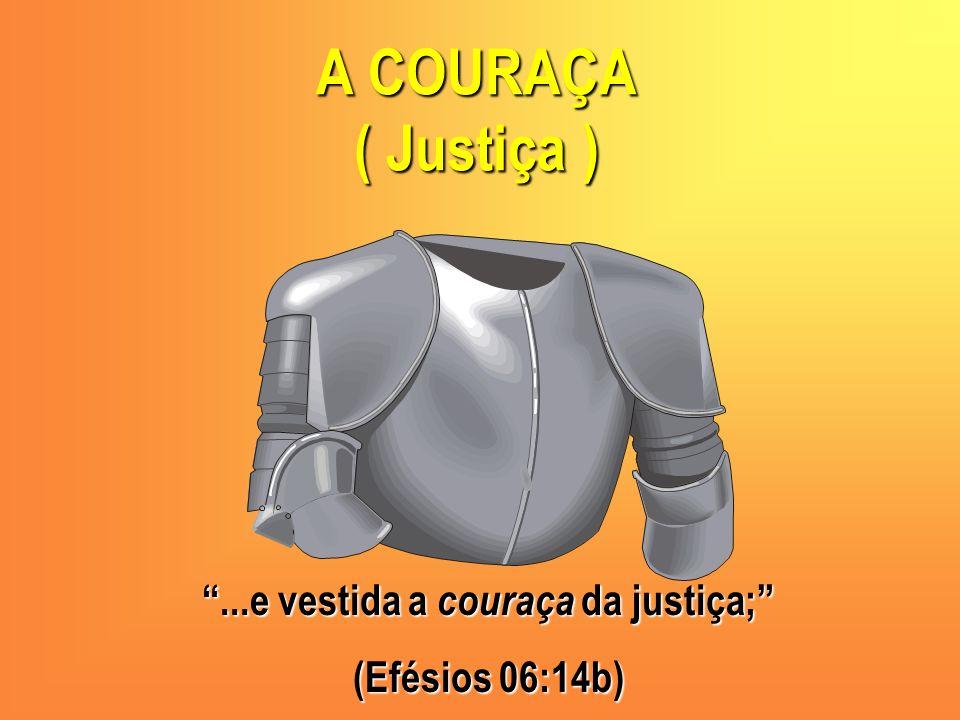...e vestida a couraça da justiça;