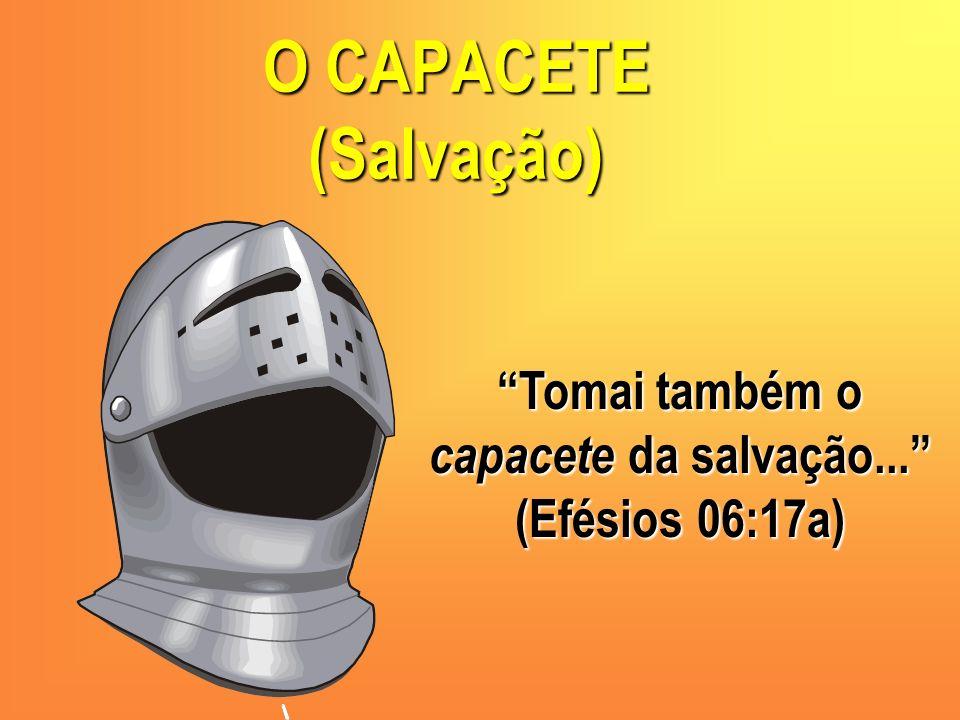 Tomai também o capacete da salvação... (Efésios 06:17a)