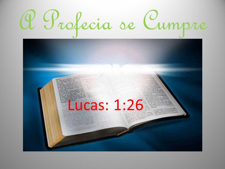 A Profecia se Cumpre Lucas: 1:26