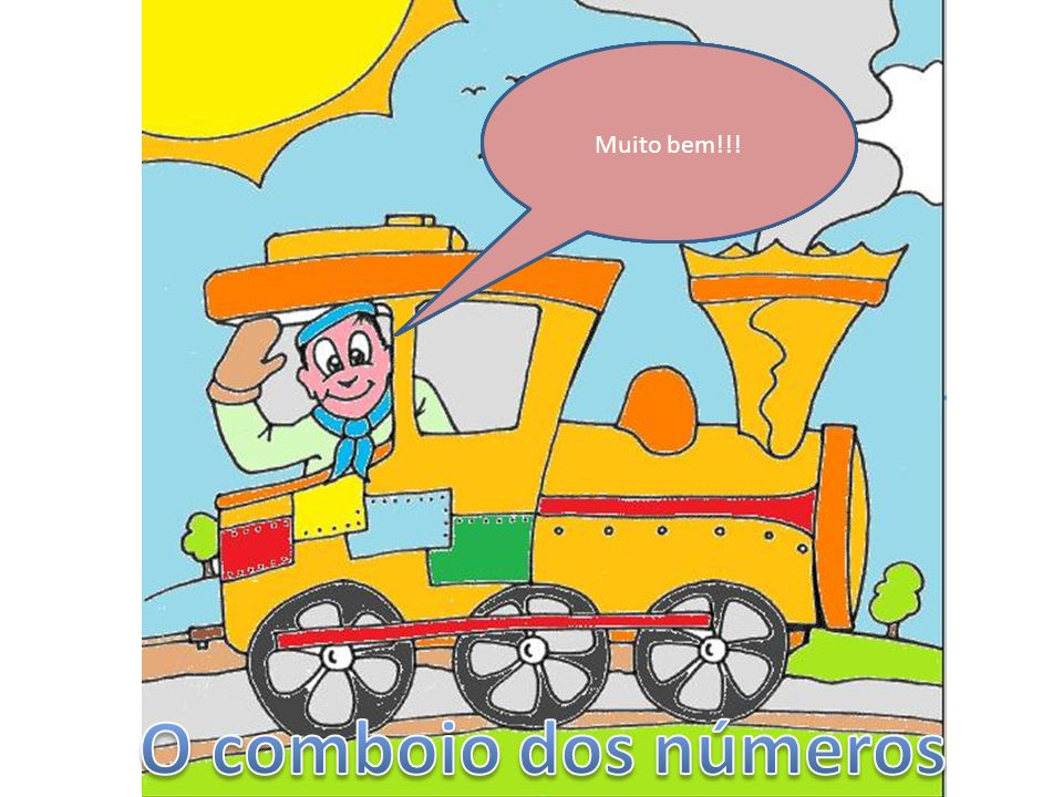 O comboio dos números Muito bem!!! Querem ouvir