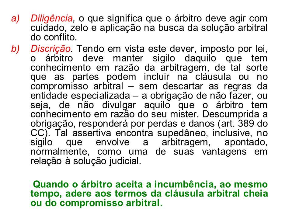 Diligência, o que significa que o árbitro deve agir com cuidado, zelo e aplicação na busca da solução arbitral do conflito.