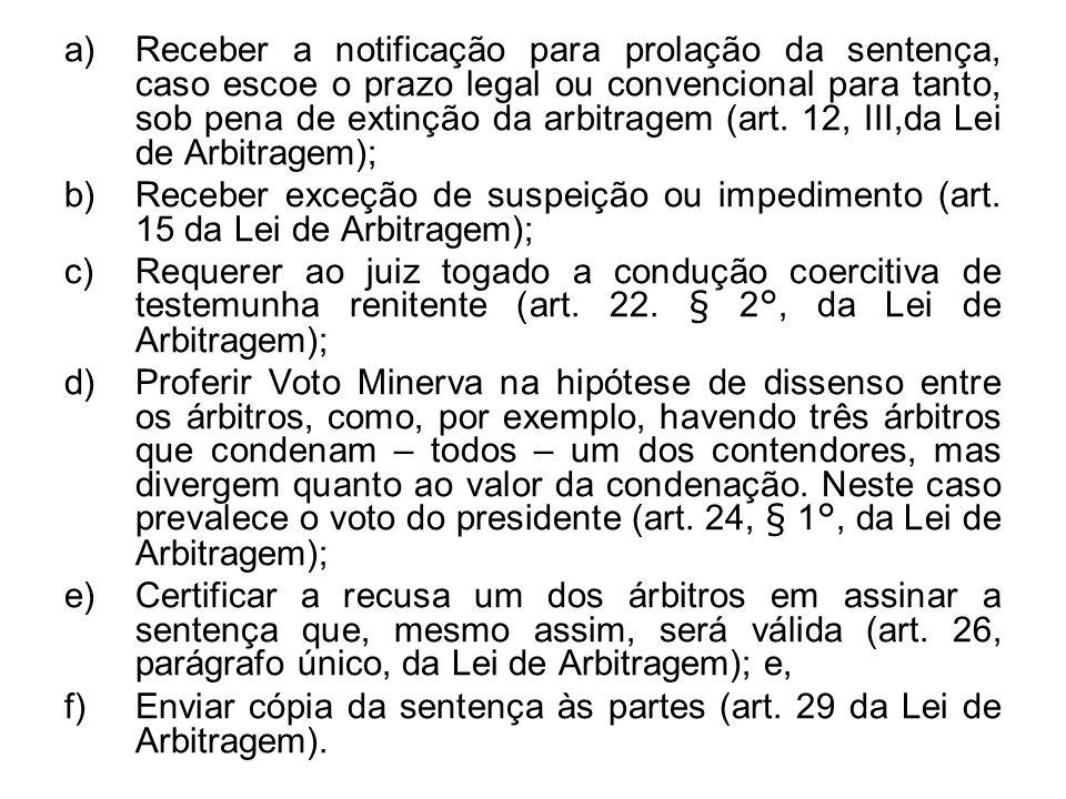 Receber a notificação para prolação da sentença, caso escoe o prazo legal ou convencional para tanto, sob pena de extinção da arbitragem (art. 12, III,da Lei de Arbitragem);