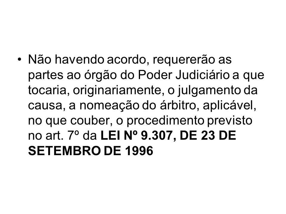 Não havendo acordo, requererão as partes ao órgão do Poder Judiciário a que tocaria, originariamente, o julgamento da causa, a nomeação do árbitro, aplicável, no que couber, o procedimento previsto no art.