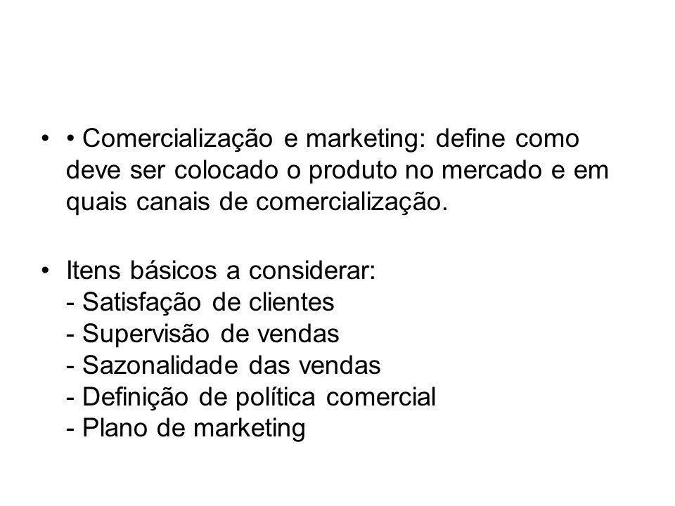 • Comercialização e marketing: define como deve ser colocado o produto no mercado e em quais canais de comercialização.