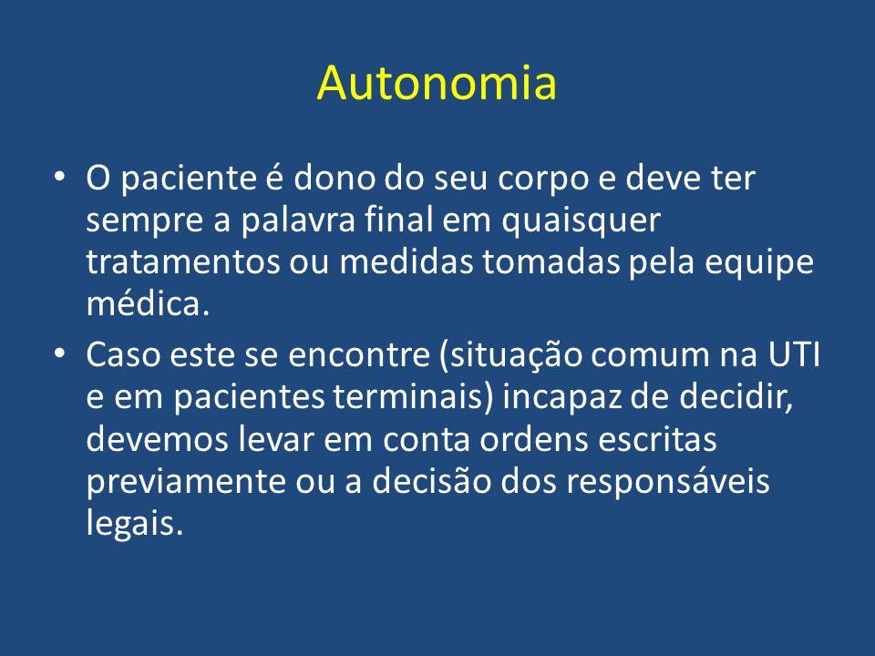 Autonomia O paciente é dono do seu corpo e deve ter sempre a palavra final em quaisquer tratamentos ou medidas tomadas pela equipe médica.