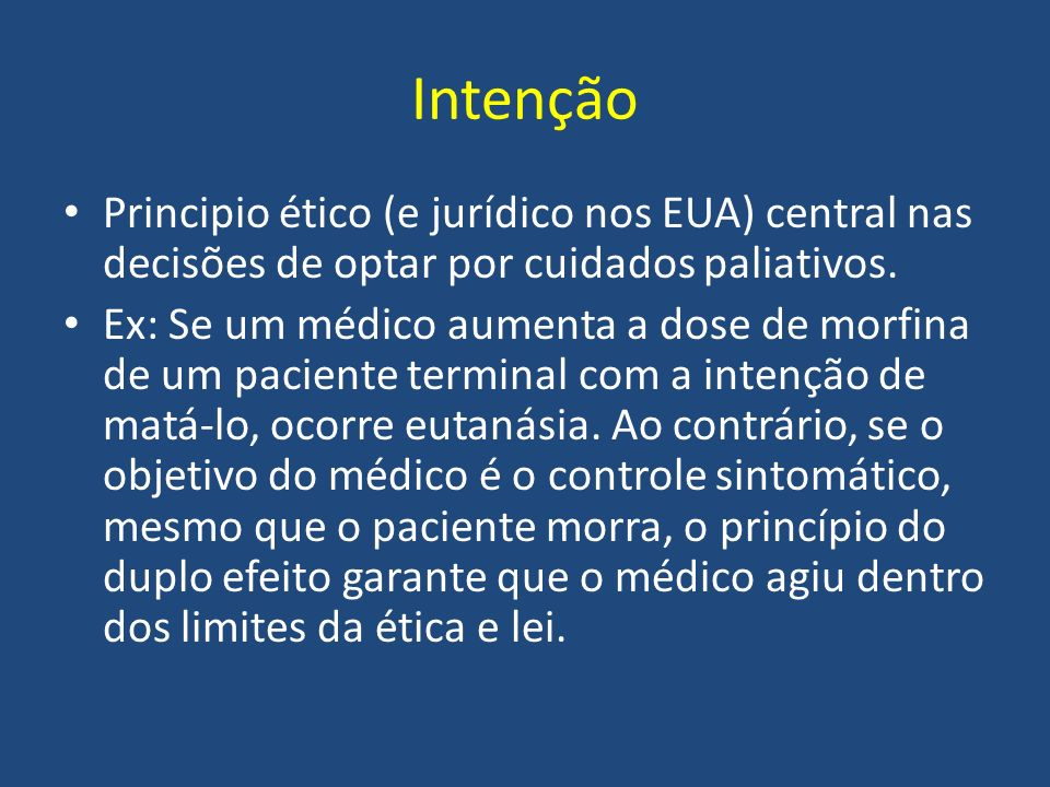 Intenção Principio ético (e jurídico nos EUA) central nas decisões de optar por cuidados paliativos.