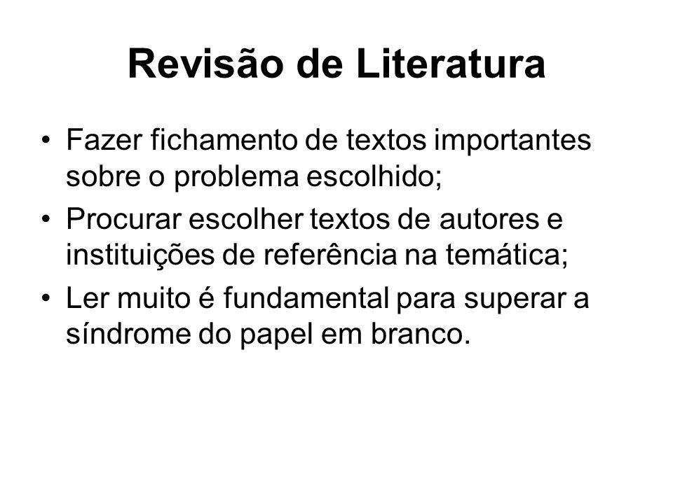 Revisão de Literatura Fazer fichamento de textos importantes sobre o problema escolhido;