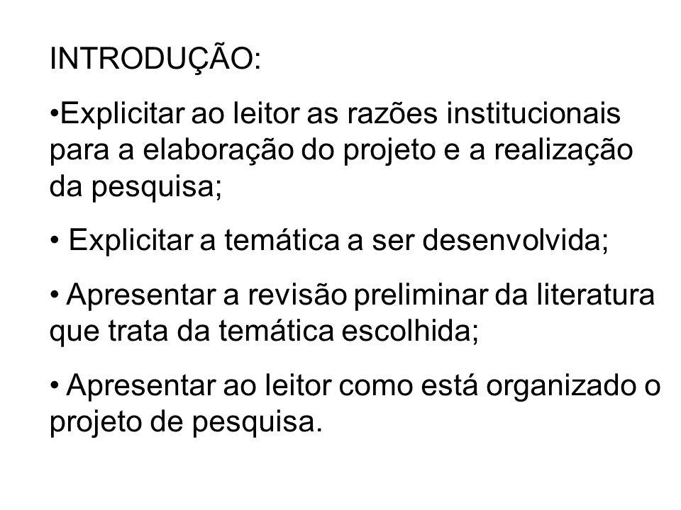 INTRODUÇÃO: Explicitar ao leitor as razões institucionais para a elaboração do projeto e a realização da pesquisa;