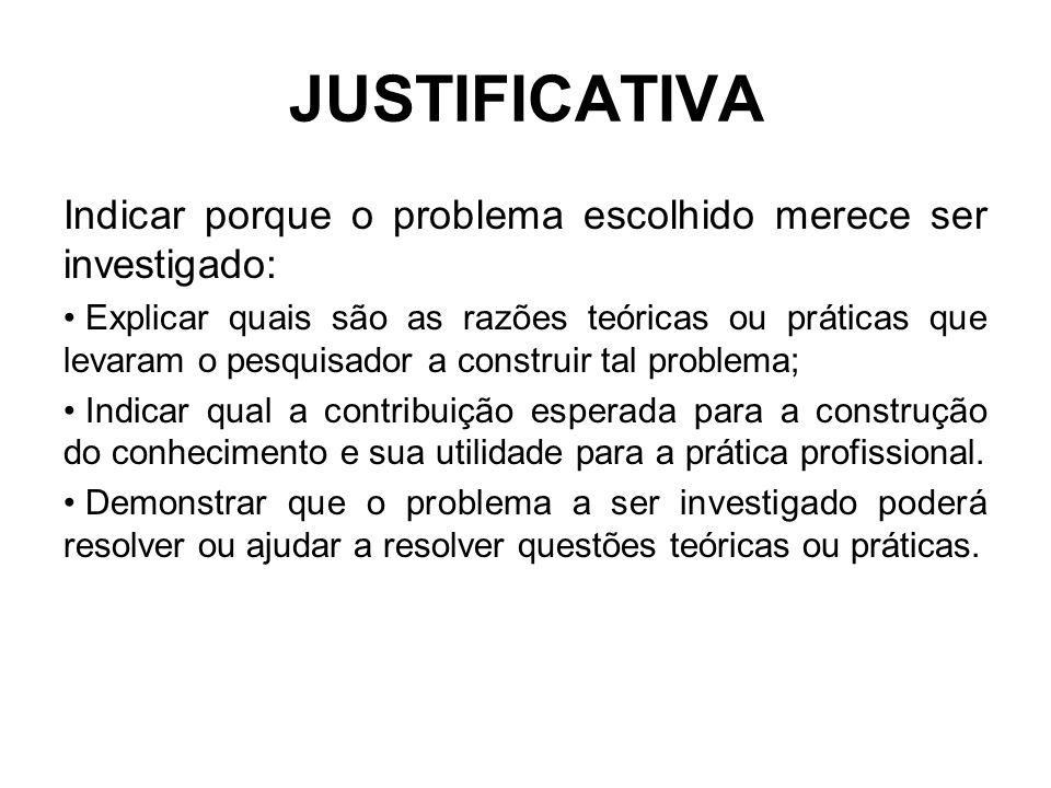 JUSTIFICATIVA Indicar porque o problema escolhido merece ser investigado:
