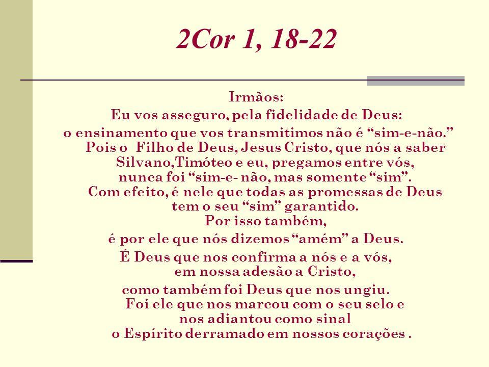 2Cor 1, 18-22 Irmãos: Eu vos asseguro, pela fidelidade de Deus: