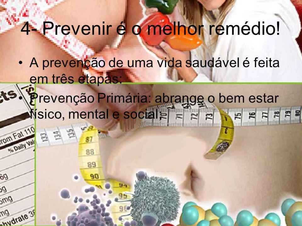 4- Prevenir é o melhor remédio!