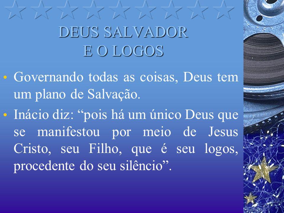 DEUS SALVADOR E O LOGOS Governando todas as coisas, Deus tem um plano de Salvação.